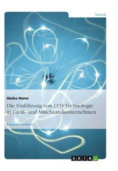 Die Einführung von LED-Technologie in Groß- und Mittelstandsunternehmen GRIN:  http://grin.to/hafGP Amazon: http://grin.to/b8hiJ