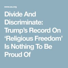 Divide And Discriminate: Trump's Record On 'Religious Freedom' Is Nothing To Be Proud Of