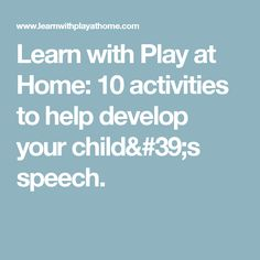 Learn with Play at Home: 10 activities to help develop your child's speech.