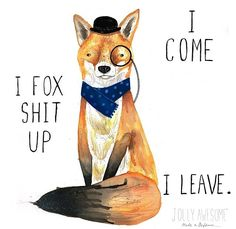 What the fox, oh for fox sake, go fox yourself , I fox shit up