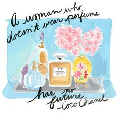 although I wear Prada perfume, I agree completely with Coco. I'd never leave the house without perfume.