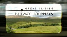 BBC Great British Railway Journeys bbc.co.uk