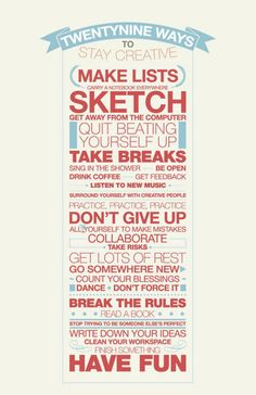 29 ways to stay creative. Not exactly a tutorial, but it's good advice to get the creative juices flowing!-- Needed this! The Words, Guter Rat, Web Design, Graphic Design, Yanko Design, Graphic Art, Print Design, Statements, Creative People