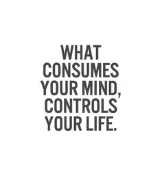 Consumes your Mind – Beautiful Life Quote