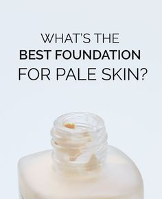 what's the best foundation for pale skin?