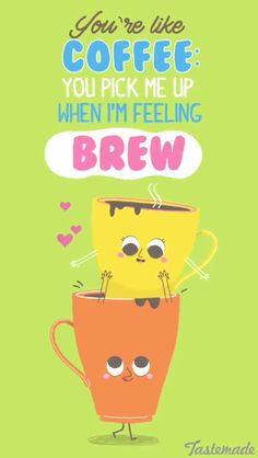 'youre like coffee you pick me up when im feeling brew' Funny Food Puns, Food Jokes, Punny Puns, Cute Puns, Cute Memes, Food Humor, Cute Quotes, Cute Coffee Quotes, Corny Jokes