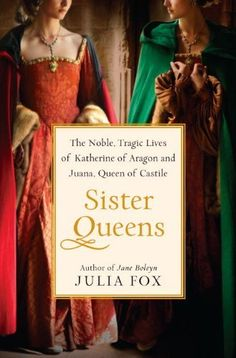 Sister Queens: The Noble, Tragic Lives of Katherine of Aragon and Juana, Queen of Castile by Julia Fox. $18.55. 480 pages. Author: Julia Fox. Publication: January 31, 2012. Publisher: Ballantine Books (January 31, 2012). Save 38%!
