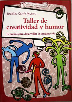 Taller de creatividad y humor : recursos para desarrollar la imaginación / Jerónimo García Jorquera. + info: http://www.editorialccs.com/catalogo/ficha.aspx?i=3730