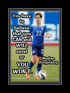 "Soccer Poster Meghan Klingenberg Photo Quote Wall Art 5x7""-11x14"" U Have To Believe U Can & Will Excel Or U Won't - Free USA Ship by ArleyArt on Etsy"