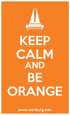 Keep Calm and Be Orange #wartburg #wartburgcollege #beorange