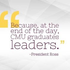 """""""Because, at the end of the day, CMU Graduates leaders"""" - President Ross, Central Michigan University. After College, College Life, Leadership Games, Central Michigan University, Teaching Quotes, Favorite Quotes, Favorite Things, Alma Mater, Student Life"""