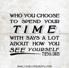 """Who you choose to spend your time with says a lot about how you see yourself."" -Thema Davis"