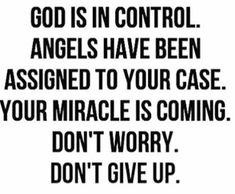 God is in control. Angels have been assigned to your case. Your miracle is coming. Don't give up. Lds Quotes, Inspirational Quotes, Motivational, Jesus, God First, Quotes About God, Spiritual Inspiration, Don't Give Up, Words Of Encouragement
