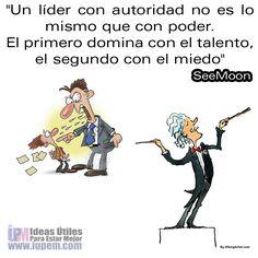 """""""Un líder con autoridad no es lo mismo que con poder.  El primero domina con el talento, el segundo con el miedo"""" SeeMoon"""