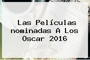 http://tecnoautos.com/wp-content/uploads/imagenes/tendencias/thumbs/las-peliculas-nominadas-a-los-oscar-2016.jpg Nominaciones Al Oscar 2016. Las películas nominadas a los Oscar 2016, Enlaces, Imágenes, Videos y Tweets - http://tecnoautos.com/actualidad/nominaciones-al-oscar-2016-las-peliculas-nominadas-a-los-oscar-2016/