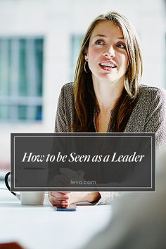 How to be seen as a #leader www.levo.com #levoleague