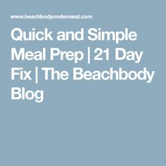 Quick and Simple Meal Prep | 21 Day Fix | The Beachbody Blog