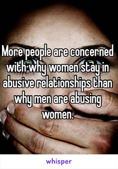 More people are concerned with why women stay in abusive relationships than why men are abusing women. Or men, men get abused too. love this Pin Thanks Abuse Women Rights, Under Your Spell, E Mc2, Narcissistic Abuse, Emotional Abuse, Patriarchy, The Victim, Victim Blaming, Trauma