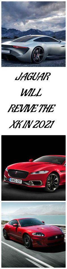 #JAGUAR WILL REVIVE THE XK IN 2021
