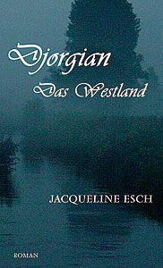 »Djorgian - Das Westland« | 2. Band der Fantasy-Trilogie von Jacqueline Esch