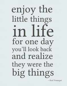 enjoy the little things in life..