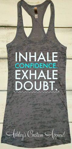 Womens Workout Tank, Inspirational Shirt, Inhale Confidence, Exhale Doubt, Gym Motivation, Crossfit Tank, Motivational Fitness Tank, Burnout  by AshleysCustomApparel