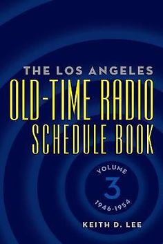 The Los Angeles Old-Time Radio Schedule Book Volume 3, 1946-1954 by Keith D....