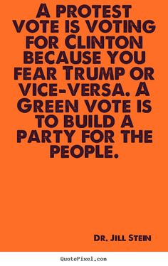 Dr. Jill Stein , Vote Green and Build a Party For The People