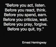 Best Quotes of Ernest Hamingway; Before you act, listen - Famous People Quotes - Quotes for inspiration -  Best inspirational quotes of famous people
