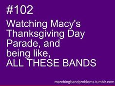 Being in the Macy's Thanksgiving Day Parade and being like ALL THESE BANDS