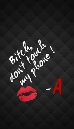"""Bitch don't touch my phone"" Pretty Little Liars ♡ Wallpaper HD gratuit"