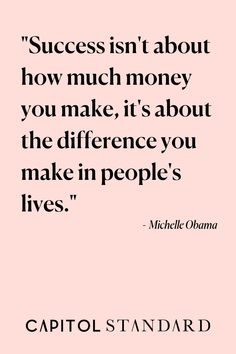 Success isn't about how much money you make, it's about the difference you make in people's lives.  Michelle Obama, Inspirational Quotes, Motivational Quotes, Inspiration, Motivation, Get Motivated, Quotes Success, Life Quotes, Life Advice