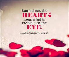 awesome Inspirational love Quotes Sometimes The Heart Sees What Is Invisible Eye