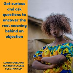 Get curious and ask questions to uncover the real meaning behind an objection. Here's why this matters in your #smallbusiness. https://businesssuccesssolution.com/common-sales-mistakes-costly/