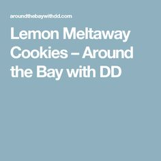 Lemon Meltaway Cookies – Around the Bay with DD