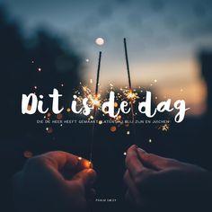 Dit is de dag die de Heer heeft gemaakt, laten wij blij zijn en juichen. Psalm 118:24    https://www.dagelijksebroodkruimels.nl/psalm-118-24-v2/