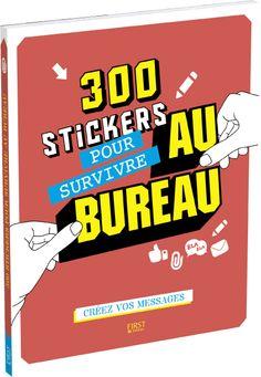 """""""300 stickers pour survivre au bureau"""" - Éditions First. Suivi de projet éditorial, pointage d'épreuves, validation du BAT."""