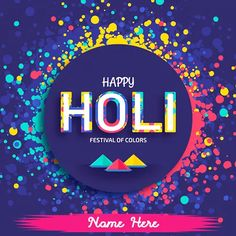 Inspirational Holi Messages In English With Name Holi Wishes Images, Happy Holi Images, Happy Holi Wishes, Greetings Images, Holi Greetings, Holi Messages In English, Happy Holi Photo, Holi Festival Of Colours, Holi Celebration