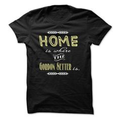 Home is where the Gordon Setter is. - #matching shirt #winter hoodie. ACT QUICKLY => https://www.sunfrog.com/Pets/Home-is-where-the-Gordon-Setter-is.html?68278