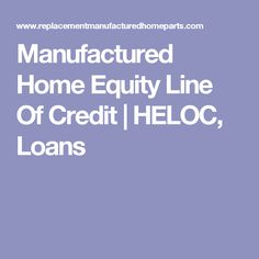 Manufactured Home Equity Line Of Credit | HELOC, Loans