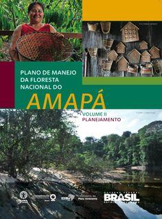 PLANO DE MANEJO DA FLORESTA NACIONAL DO AMAPÁ / VOL 2 - PLANEJAMENTO @ Fechamento de arquivo: Flor di Maria Fontelles / 1ª edição - 2016