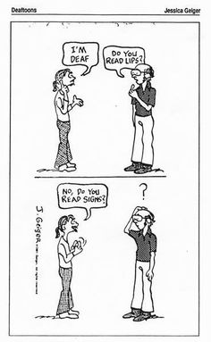 """I love this!  I don't know how many times I've been in a conversation about ASL  and the person says, """"well, Deaf people can read lips"""".  Not always!  It's much easier for hearing people to learn sign than for a Deaf kid to learn how to read lips.  And....why is that the only thing that hearing people """"know"""" about Deafness...?!"""