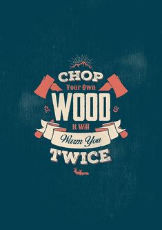 CHOP YOUR OWN WOOD IT WILL WARM YOU TWICE by snevi #tshirts, #hoodies…