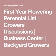 First Year Flowering Perennial List | Growers Discussions | Business Center | Backyard Growers