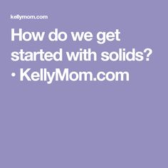 How do we get started with solids? • KellyMom.com