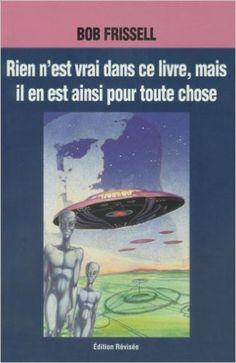 Rien n'est vrai dans ce livre, mais il en est ainsi pour toute chose: Nothing in this Book Is True, French-Language Edition: Bob Frissell: 9781883319595: Books - Amazon.com