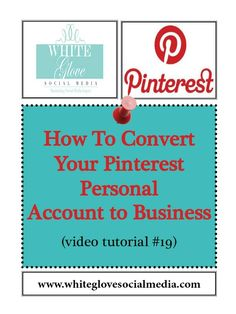 #19. How To Convert Your Pinterest Personal Account to Business Account (Video Tutorial) « White Glove
