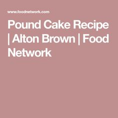 Pound Cake Recipe | Alton Brown | Food Network