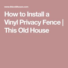 How to Install a Vinyl Privacy Fence | This Old House