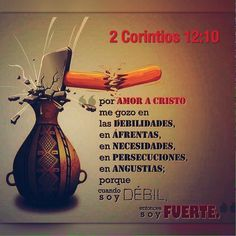Por amor a Cristo me gozo en las debilidades, en afrentas, en necesidades, en persecuciones, en angustias; porque cuando soy débil, entonces soy fuerte.   2 Co 12.10